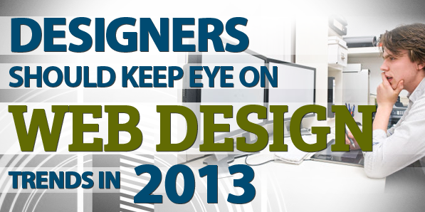 Designers should keep an eye on Web Design Trends in 2013