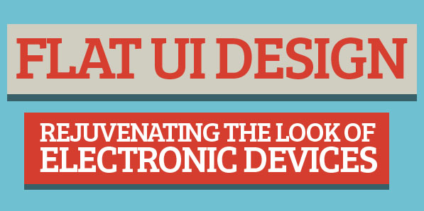 Flat UI Design – Rejuvenating the Look of Electronic Devices