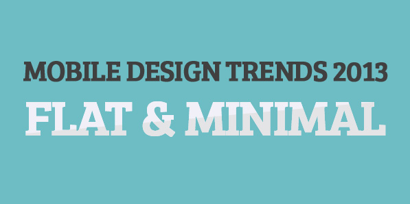 Mobile Design Trends 2013 Flat And Minimal