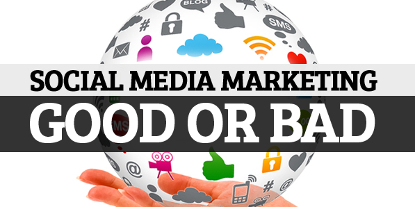 Social Media Marketing – Good or Bad