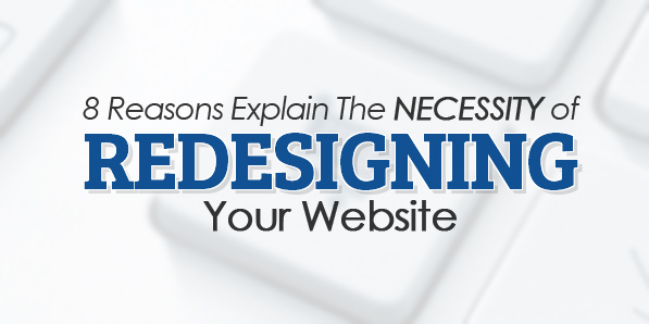 8 Reasons Explain The Necessity of Redesigning Your Website