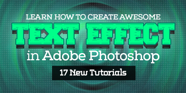 Latest Text Effect Photoshop Tutorials (17 Tuts)