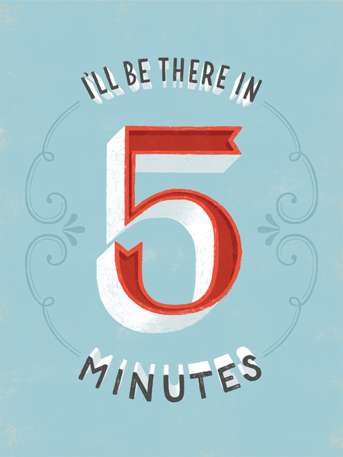 I'll be there in 5 minutes typography by Lauren Hom
