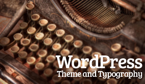 WordPress Theme and Typography