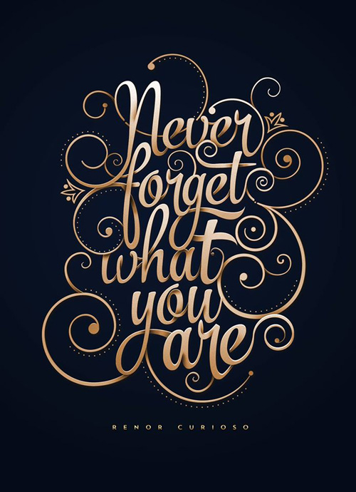 Never Forget What You Are by Renor Curioso