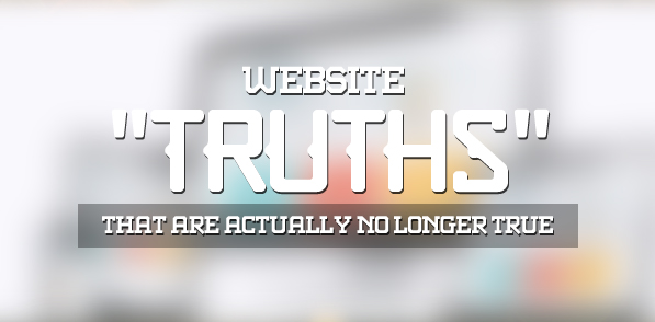 "5 Website ""Truths"" That Are Actually No Longer True"