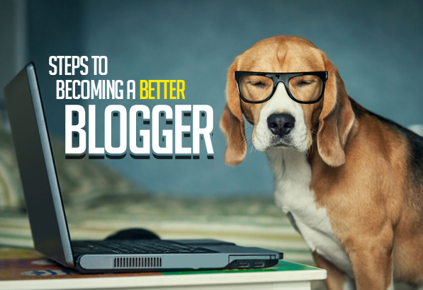Steps to Becoming a Better Blogger