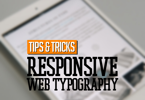 Tips and Tricks for Responsive Web Typography