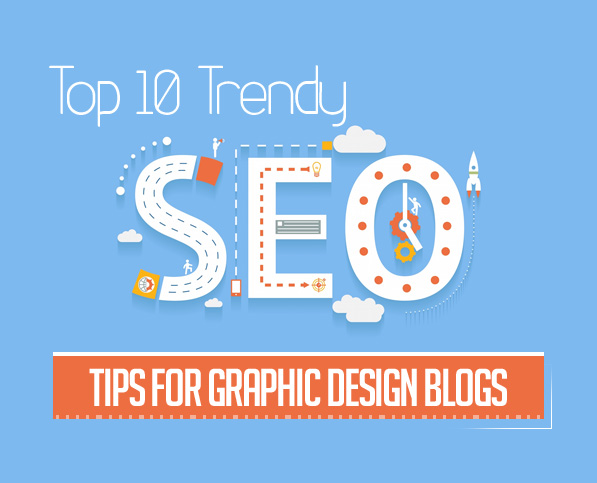 Top 10 Trendy SEO Tips for Graphic Design Blogs