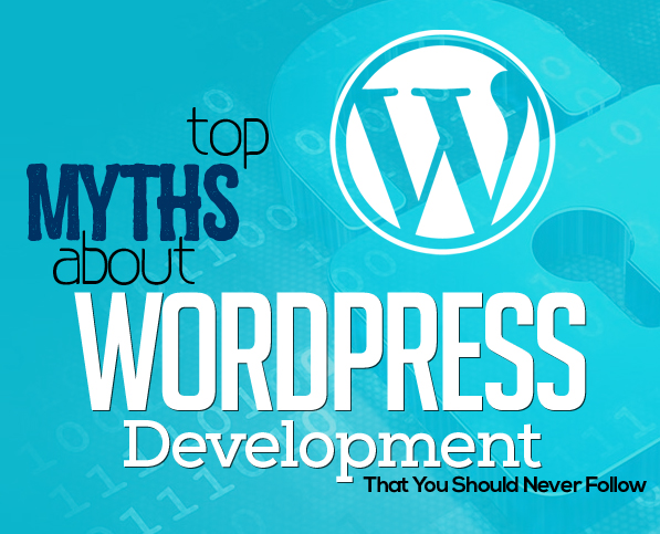 Top Myths about WordPress Development That You Should Never Follow