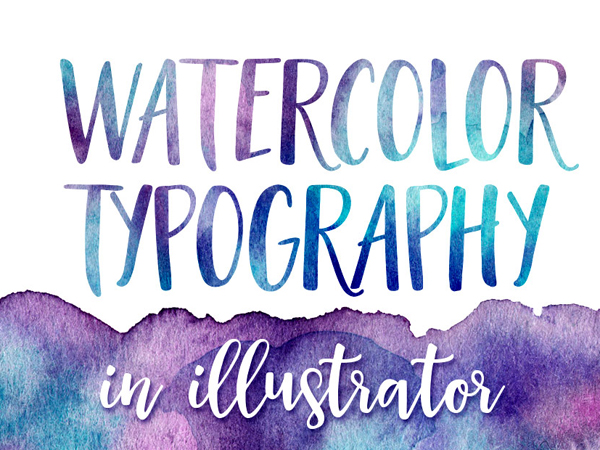 How to Create Watercolor Typography in Illustrator