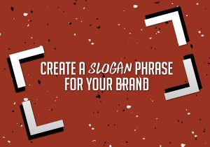 CREATE A SLOGAN PHRASE FOR YOUR BRAND