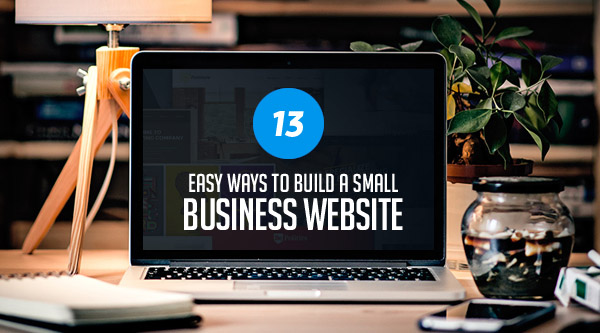 13 Easy Ways to Build a Small Business Website