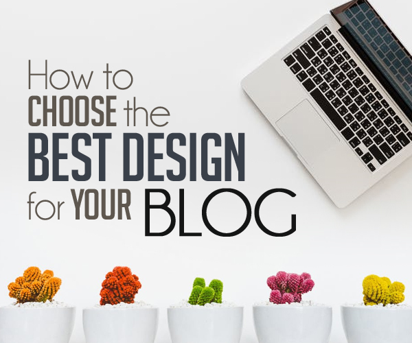 How to Choose the Best Design for Your Blog