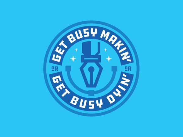 Get Busy Makin' Or Get Busy Dyin' by Jamie Ferrato