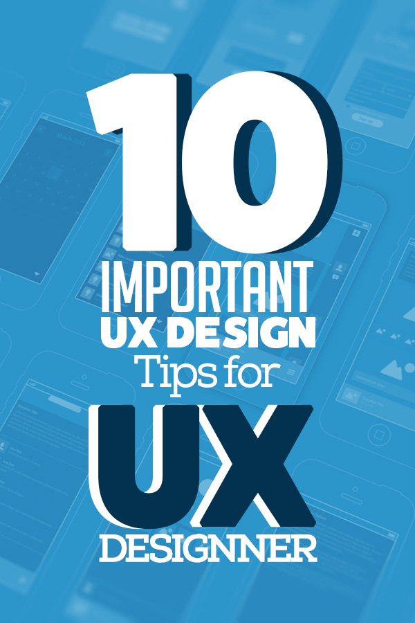 10 Important UX Design Tips for UX Designer