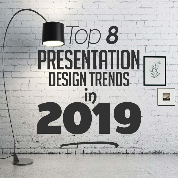 Top 8 Presentation Design Trends in 2019
