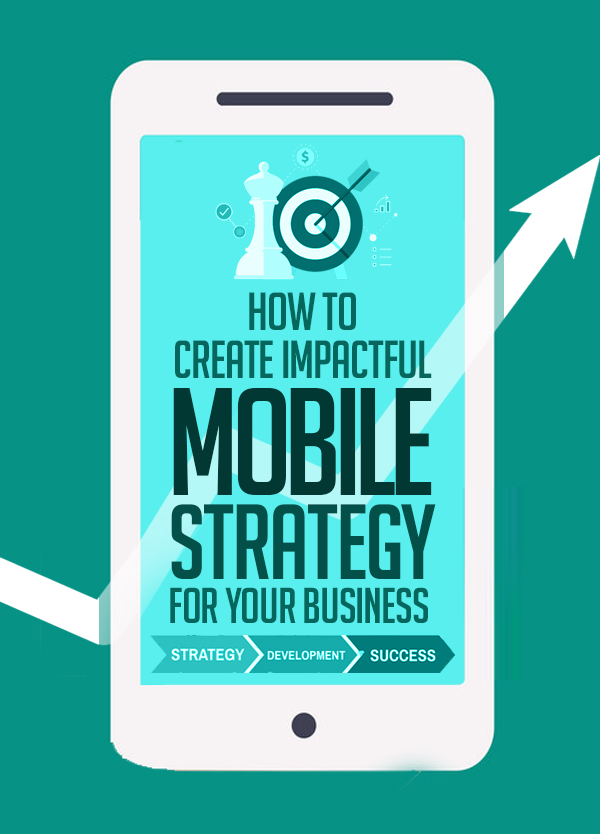 How to Create Impactful Mobile Strategy for Your Business