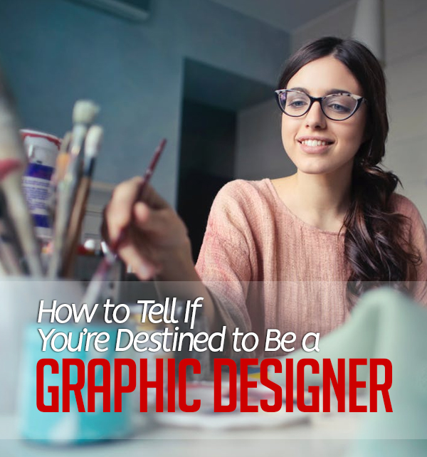 How to Tell If You're Destined to Be a Graphic Designer