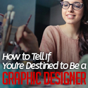 Post thumbnail of How to Tell If You're Destined to Be a Graphic Designer