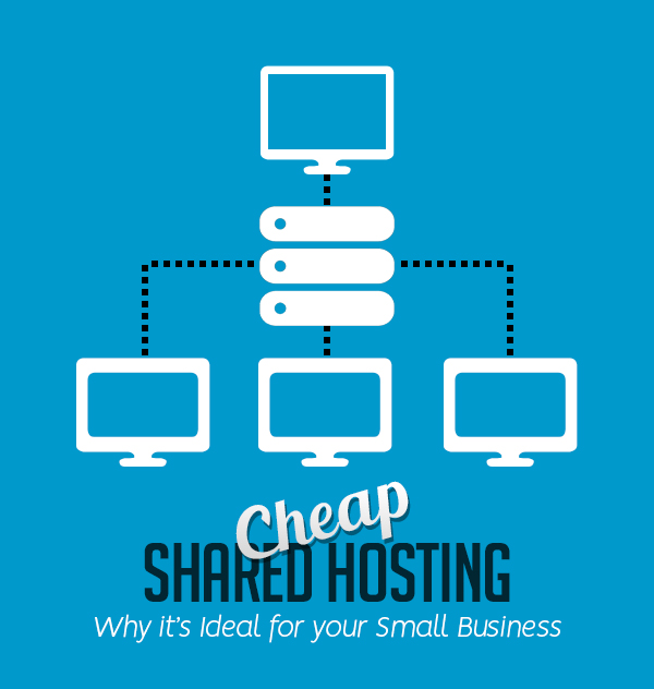 Cheap Shared Hosting: Why it's Ideal for your Small Business