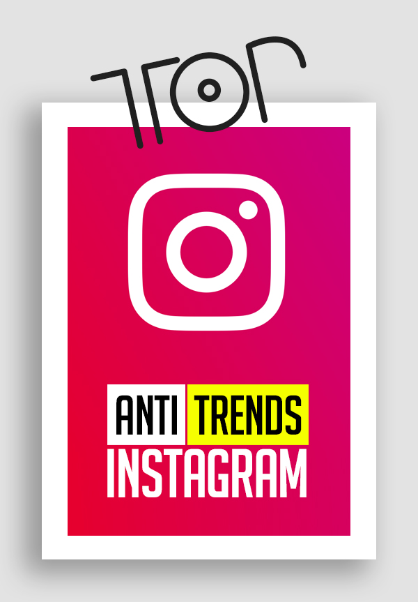 Top 7 Anti-Trends on Instagram