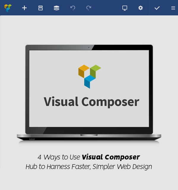 4 Ways to Use Visual Composer Hub to Harness Faster, Simpler Web Design