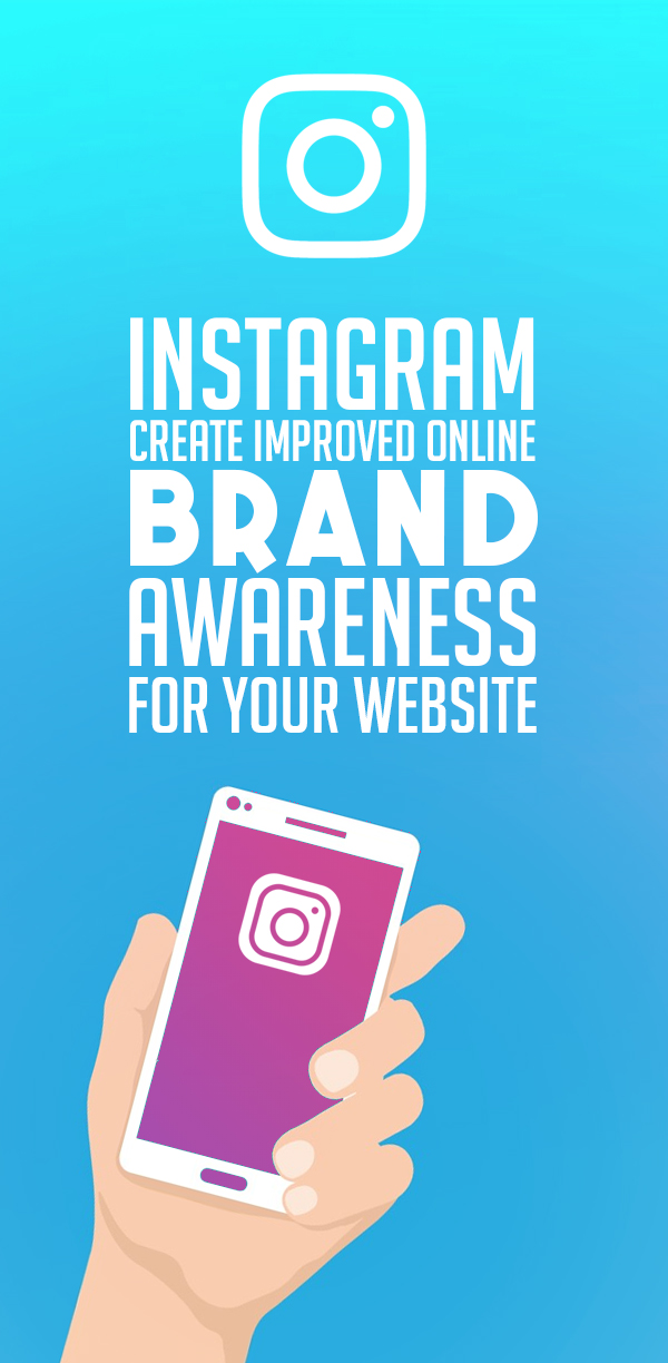 Instagram Create Improved Online Brand Awareness For Your Website