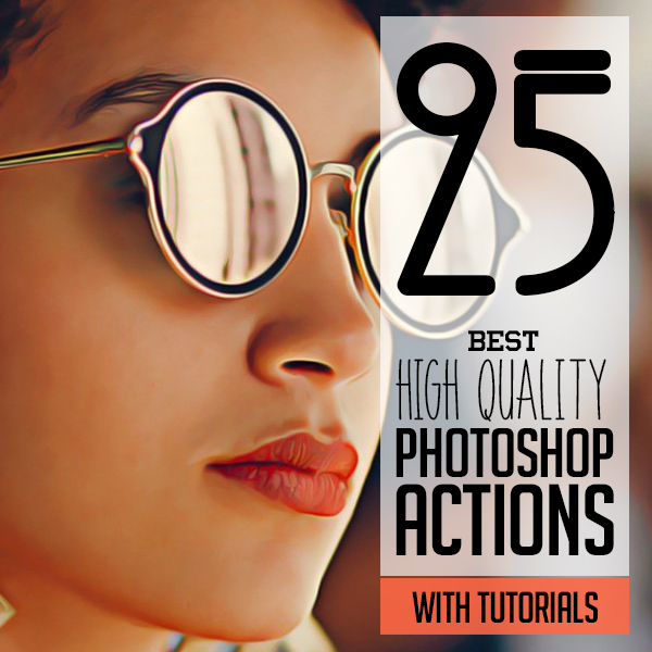 25 Best High Quality Photoshop Actions for Photographers and Designers