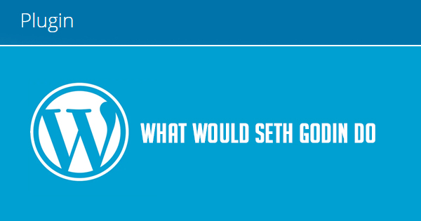 What Would Seth Godin Do WordPress Plugin