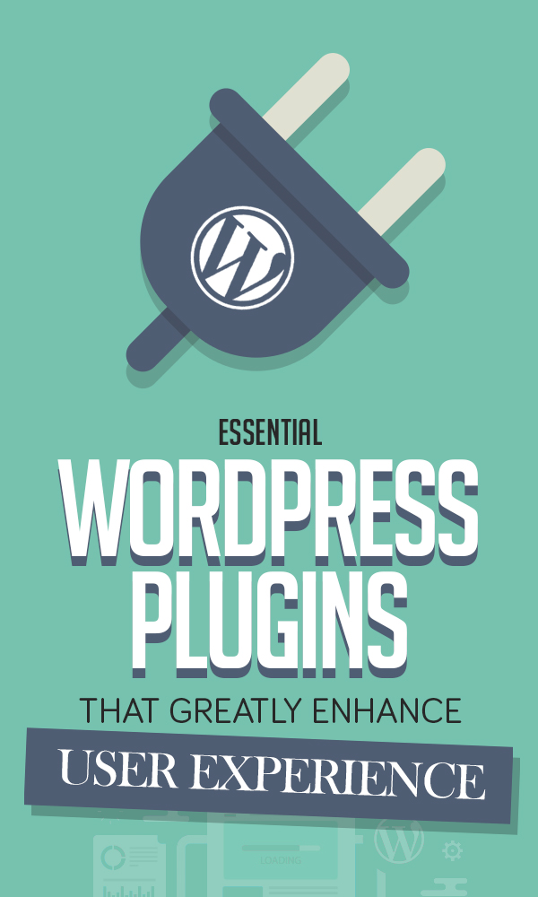 10 WordPress Plugins that Greatly Enhance User Experience