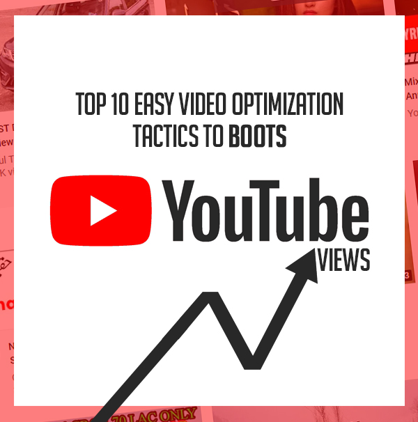 Top 10 Easy Video Optimization Tactics to Boost Youtube Views