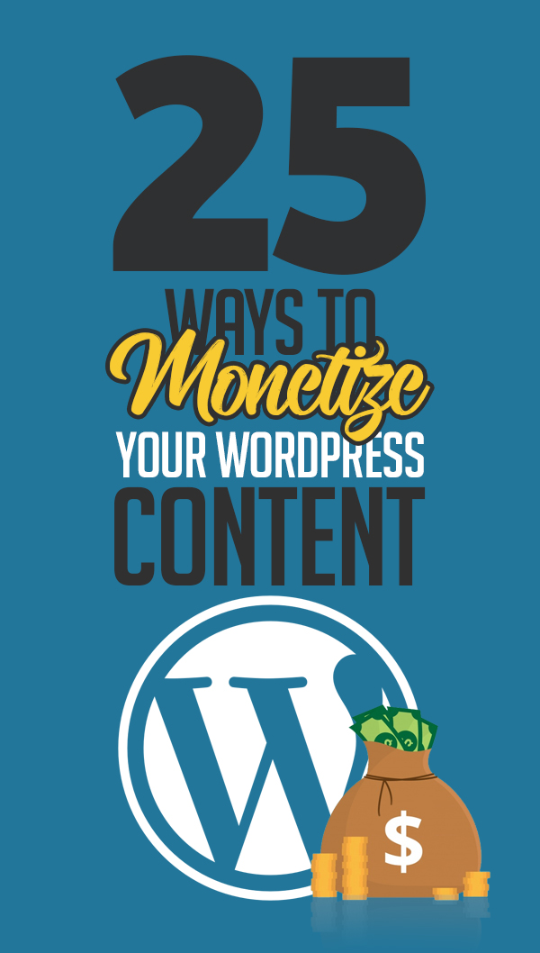 25 Ways To Monetize Your WordPress Content