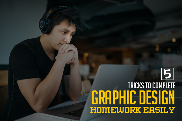 5 Tricks To Complete Graphic Design Homework Easily