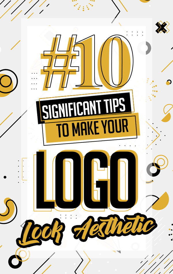 10 Significant Tips To Make Your Logo Look Aesthetic