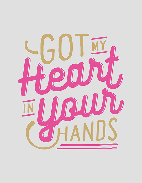 Got My Heart in Your Hands - Hand Lettering Quote