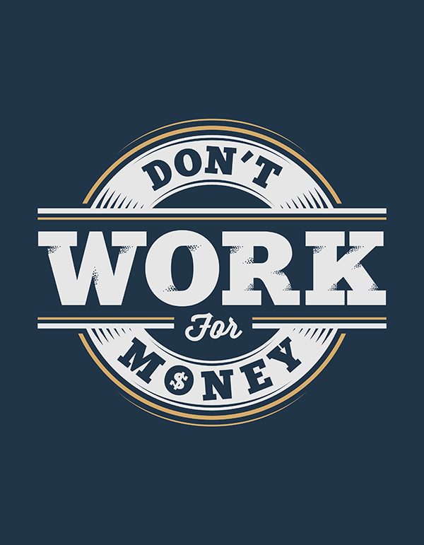 Don't Work for Money - Hand Lettering Quote