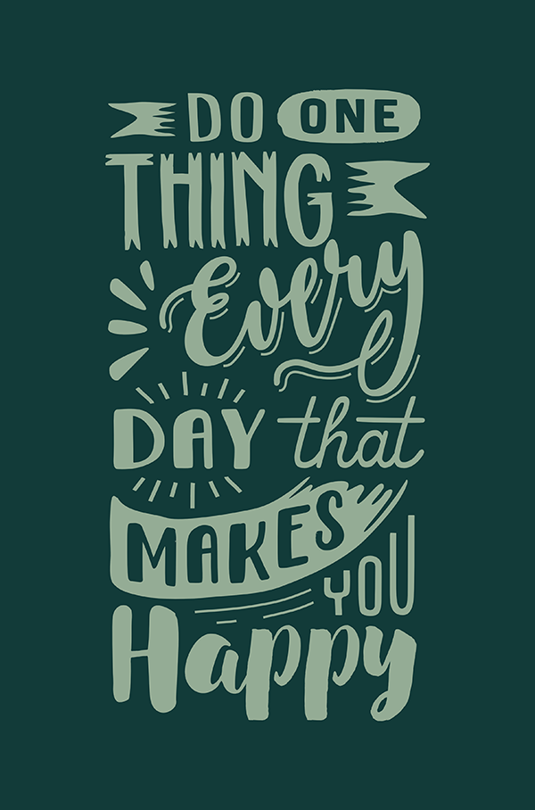 Do one thing every day that makes you happy!