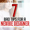 Post thumbnail of 7 Bad Tips for a Newbie Designer