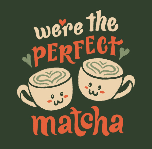 We're the Perfect Matcha